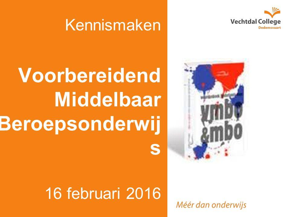 Kennismaken Voorbereidend Middelbaar Beroepsonderwij s 16 februari 2016