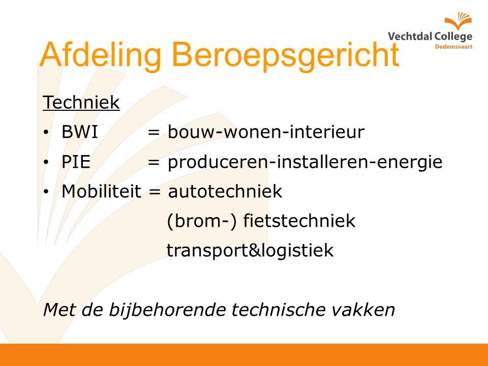 Techniek BWI = bouw-wonen-interieur PIE = produceren-installeren-energie Mobiliteit = autotechniek (brom-) fietstechniek transport&logistiek Met de bijbehorende technische vakken Afdeling Beroepsgericht