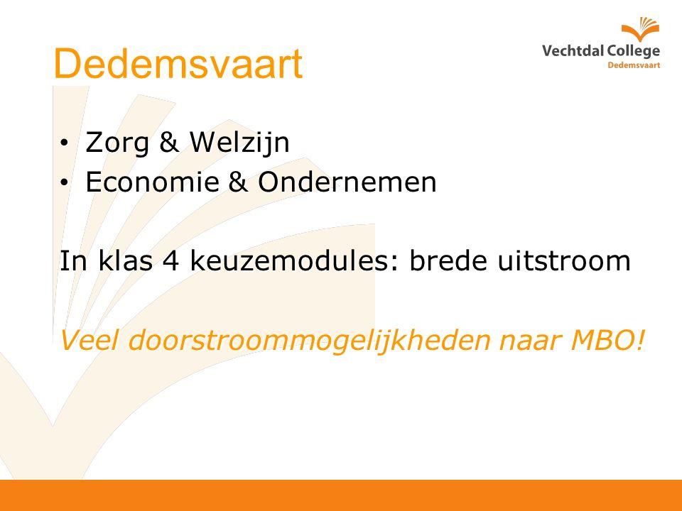 Dedemsvaart Zorg & Welzijn Zorg & Welzijn Economie & Ondernemen Economie & Ondernemen In klas 4 keuzemodules: brede uitstroom Veel doorstroommogelijkheden naar MBO!