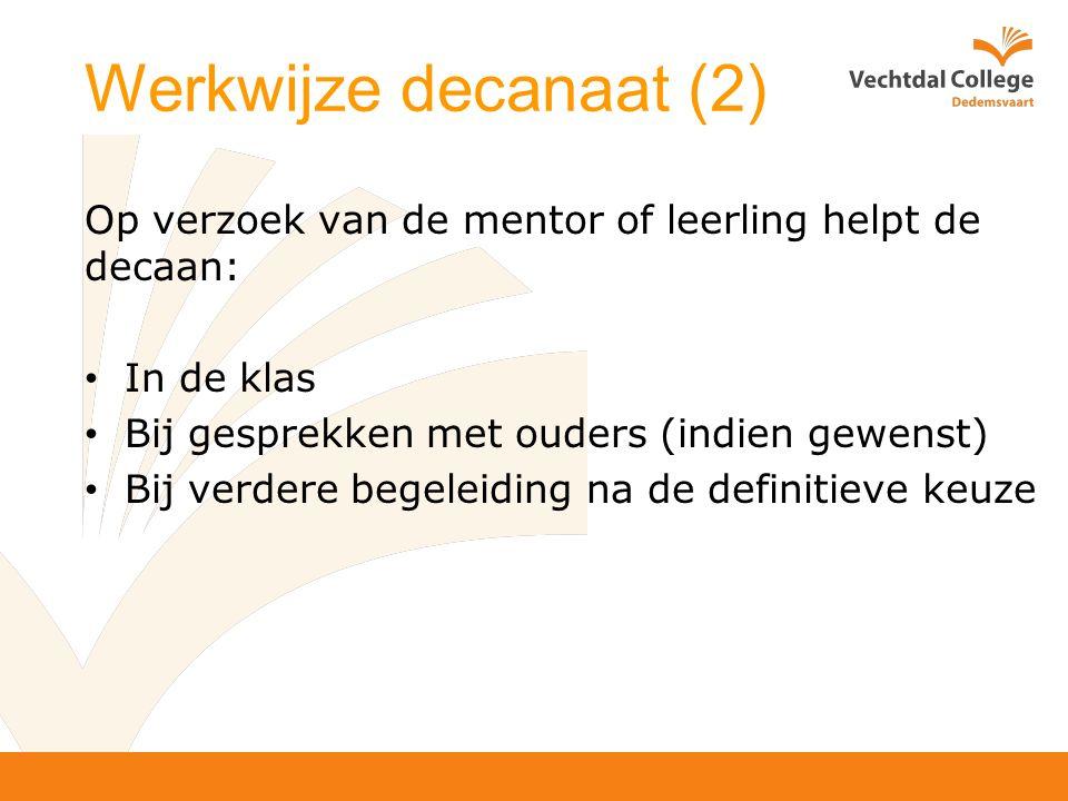 Werkwijze decanaat (2) Op verzoek van de mentor of leerling helpt de decaan: In de klas Bij gesprekken met ouders (indien gewenst) Bij verdere begeleiding na de definitieve keuze