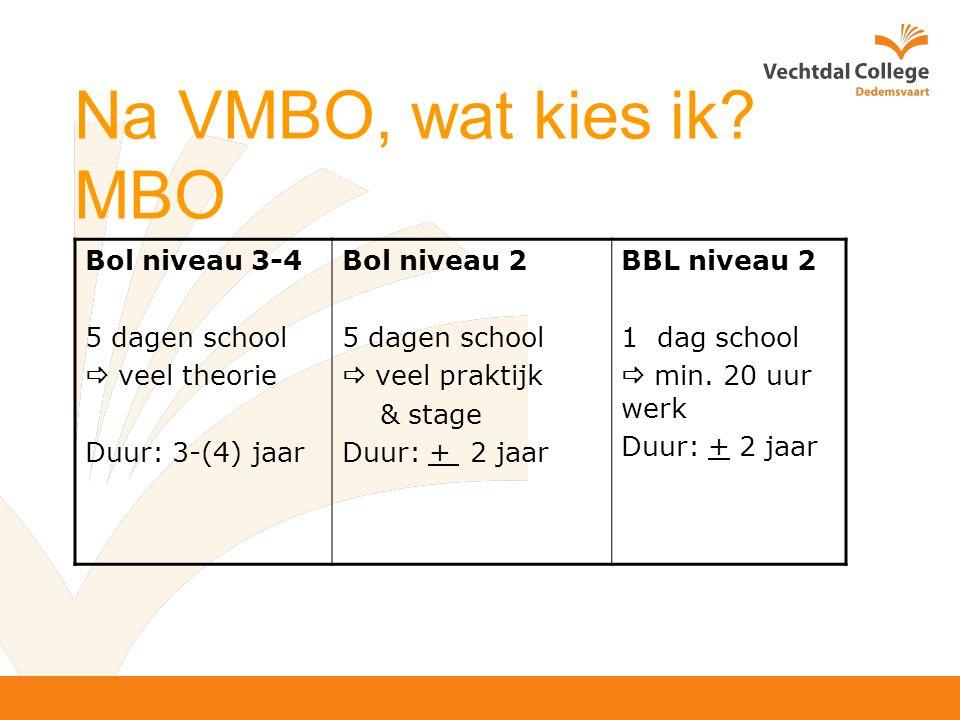 Bol niveau 3-4 5 dagen school  veel theorie Duur: 3-(4) jaar Bol niveau 2 5 dagen school  veel praktijk & stage Duur: + 2 jaar BBL niveau 2 1 dag school  min.