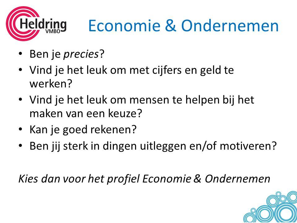 Economie & Ondernemen Ben je precies? Vind je het leuk om met cijfers en geld te werken? Vind je het leuk om mensen te helpen bij het maken van een ke