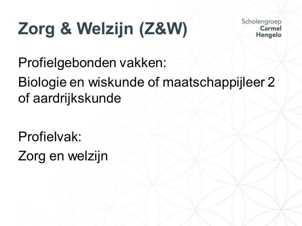 Zorg & Welzijn (Z&W) Profielgebonden vakken: Biologie en wiskunde of maatschappijleer 2 of aardrijkskunde Profielvak: Zorg en welzijn