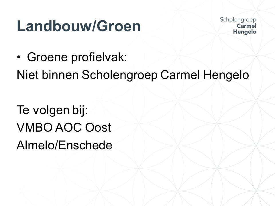 Landbouw/Groen Groene profielvak: Niet binnen Scholengroep Carmel Hengelo Te volgen bij: VMBO AOC Oost Almelo/Enschede