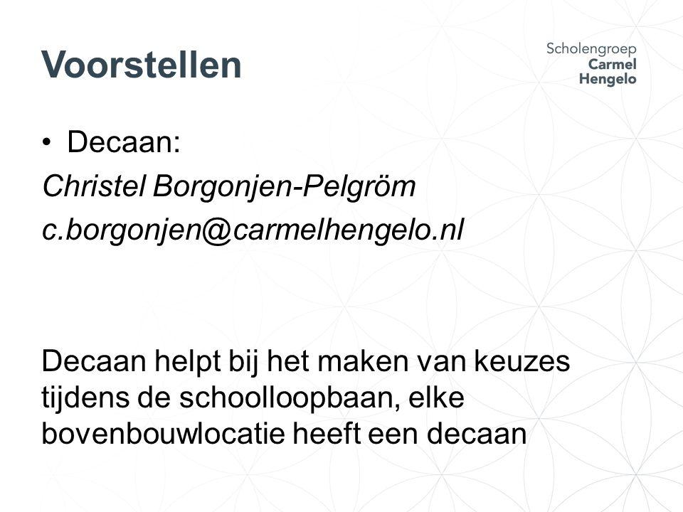 Voorstellen Decaan: Christel Borgonjen-Pelgröm c.borgonjen@carmelhengelo.nl Decaan helpt bij het maken van keuzes tijdens de schoolloopbaan, elke bovenbouwlocatie heeft een decaan