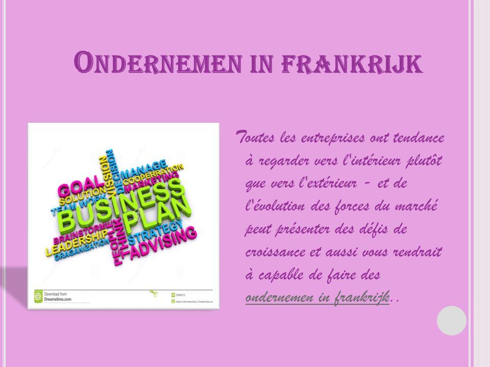 O NDERNEMEN IN FRANKRIJK Toutes les entreprises ont tendance à regarder vers l'intérieur plutôt que vers l'extérieur - et de l'évolution des forces du