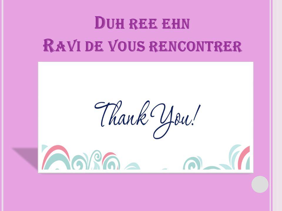 D UH REE EHN R AVI DE VOUS RENCONTRER