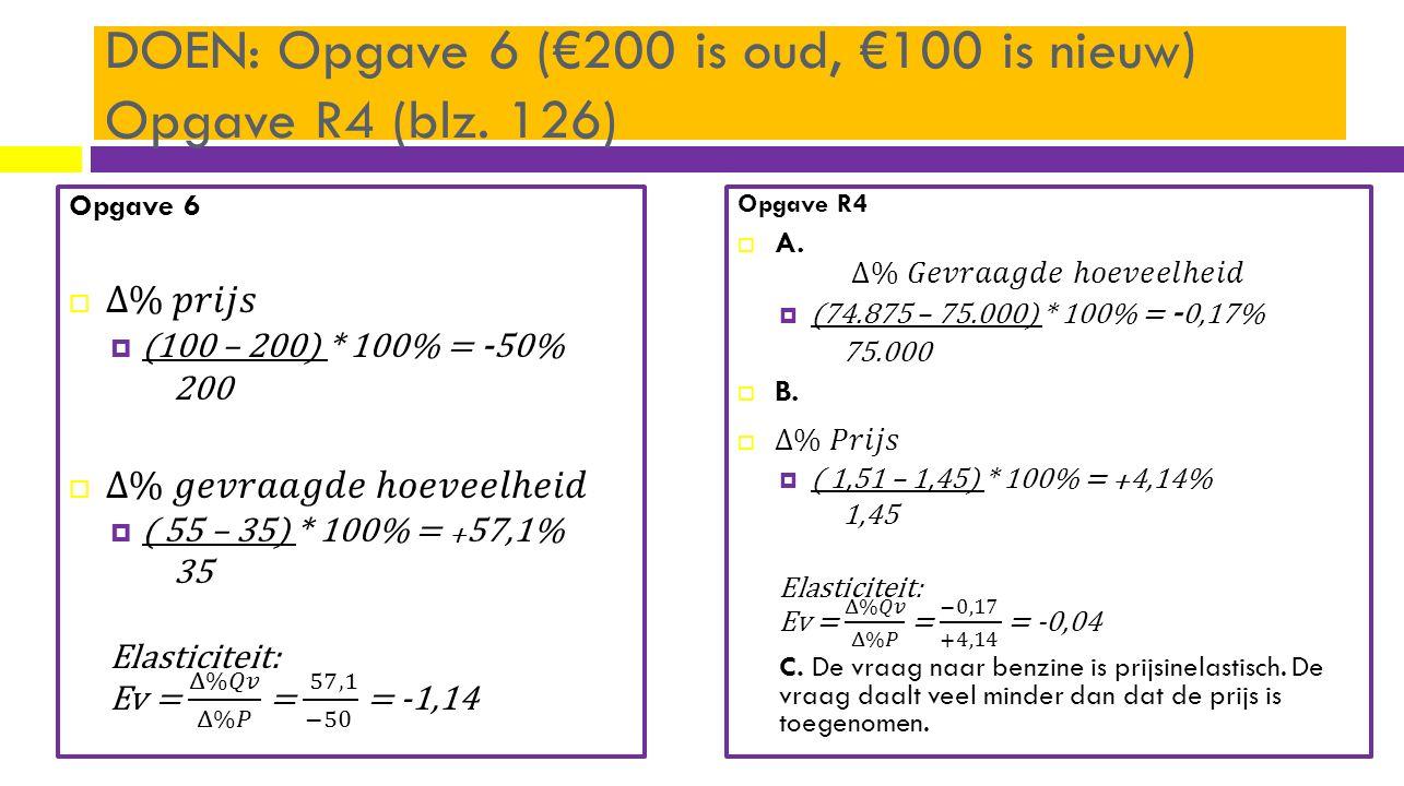 DOEN: Opgave 6 (€200 is oud, €100 is nieuw) Opgave R4 (blz. 126)