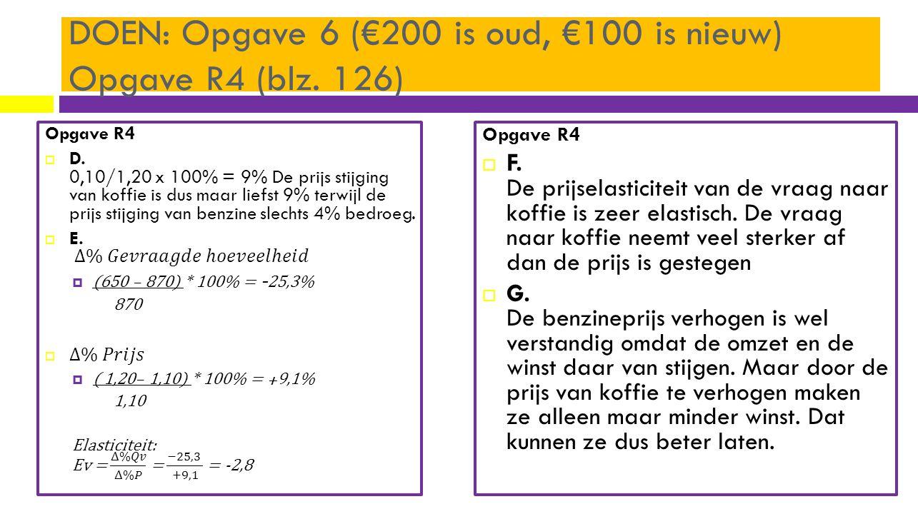 Opgave R4  F. De prijselasticiteit van de vraag naar koffie is zeer elastisch. De vraag naar koffie neemt veel sterker af dan de prijs is gestegen 