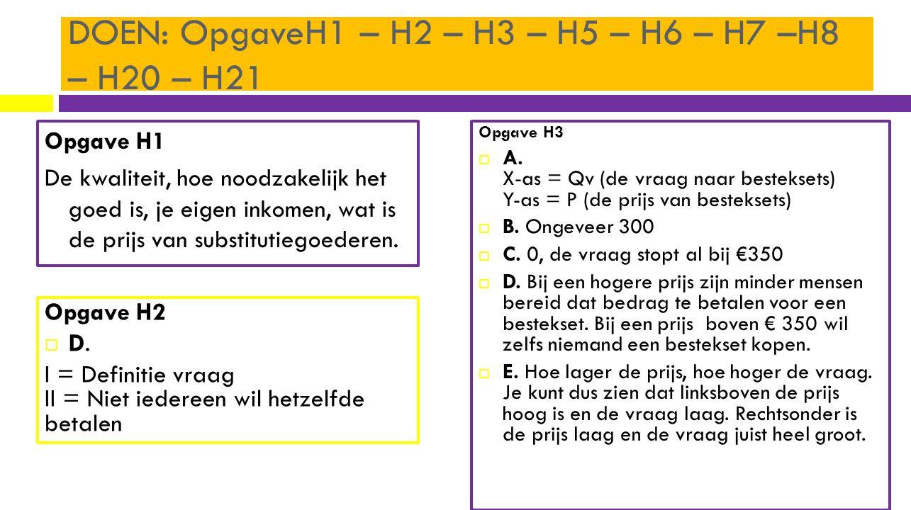 DOEN: OpgaveH1 – H2 – H3 – H5 – H6 – H7 –H8 – H20 – H21 Opgave H1 De kwaliteit, hoe noodzakelijk het goed is, je eigen inkomen, wat is de prijs van su