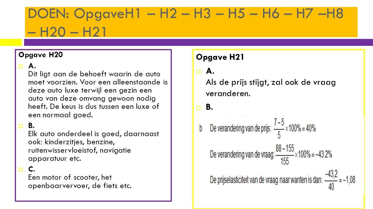 DOEN: OpgaveH1 – H2 – H3 – H5 – H6 – H7 –H8 – H20 – H21 Opgave H20  A. Dit ligt aan de behoeft waarin de auto moet voorzien. Voor een alleenstaande i
