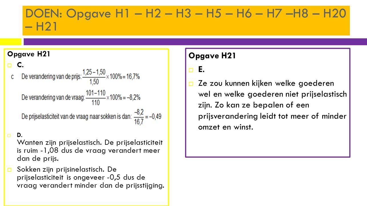 Opgave H21  C.  D. Wanten zijn prijselastisch. De prijselasticiteit is ruim -1,08 dus de vraag verandert meer dan de prijs.  Sokken zijn prijsinela