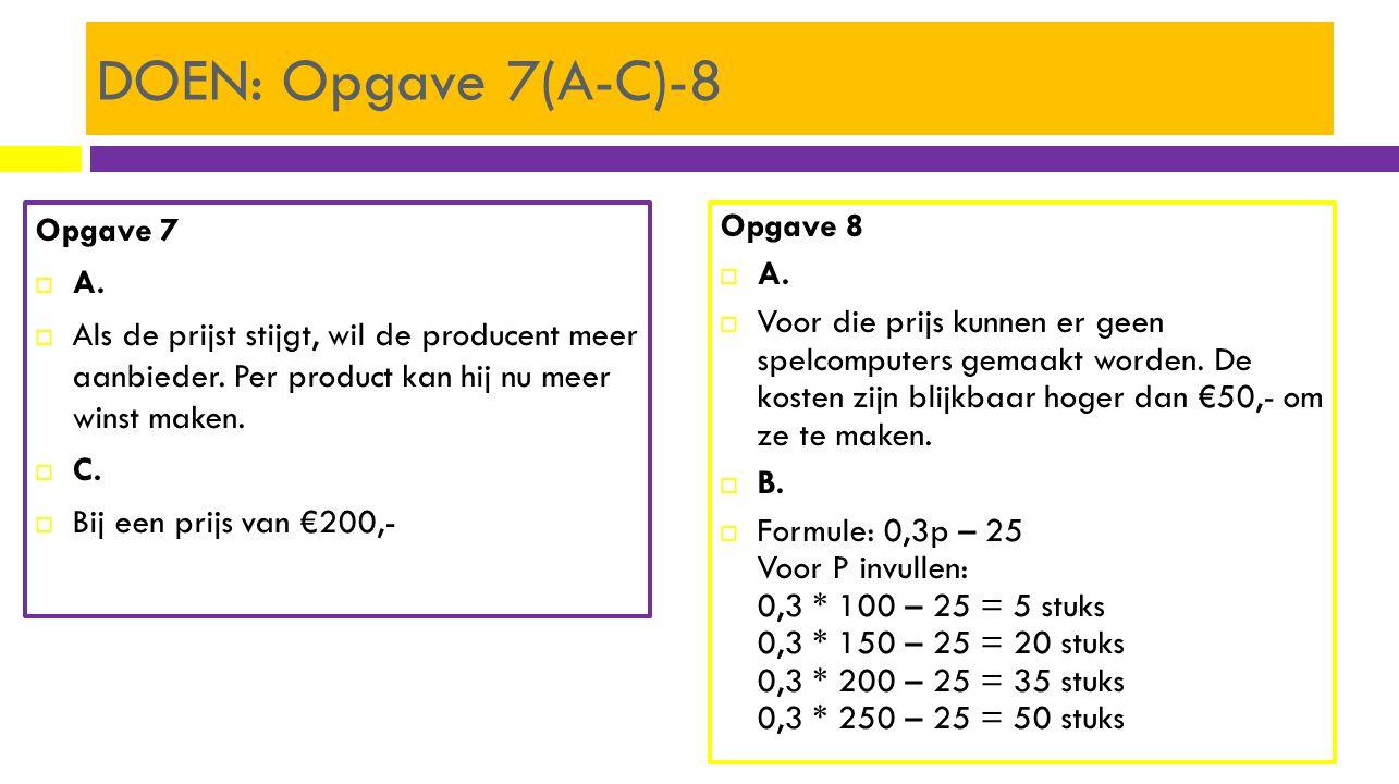 DOEN: Opgave 7(A-C)-8 Opgave 7  A.  Als de prijst stijgt, wil de producent meer aanbieder. Per product kan hij nu meer winst maken.  C.  Bij een p