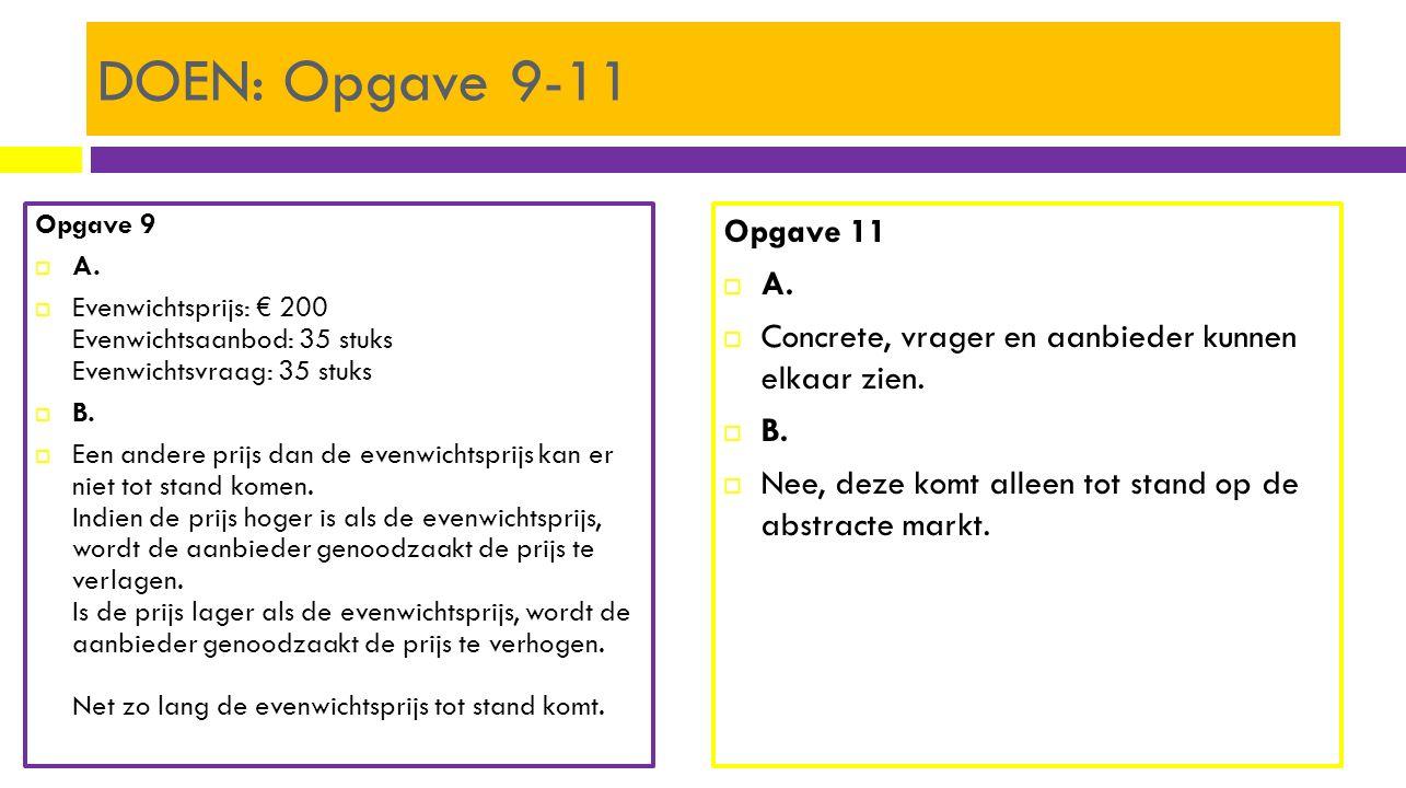 DOEN: Opgave 9-11 Opgave 9  A.  Evenwichtsprijs: € 200 Evenwichtsaanbod: 35 stuks Evenwichtsvraag: 35 stuks  B.  Een andere prijs dan de evenwicht