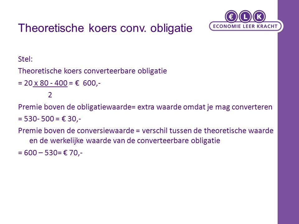 Theoretische koers conv. obligatie Stel: Theoretische koers converteerbare obligatie = 20 x 80 - 400 = € 600,- 2 Premie boven de obligatiewaarde= extr
