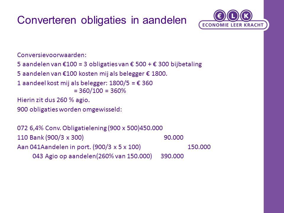 Converteren obligaties in aandelen Conversievoorwaarden: 5 aandelen van €100 = 3 obligaties van € 500 + € 300 bijbetaling 5 aandelen van €100 kosten mij als belegger € 1800.