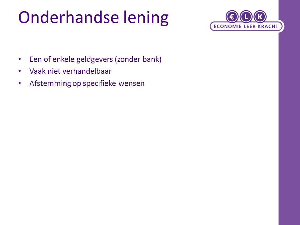 Onderhandse lening Een of enkele geldgevers (zonder bank) Vaak niet verhandelbaar Afstemming op specifieke wensen