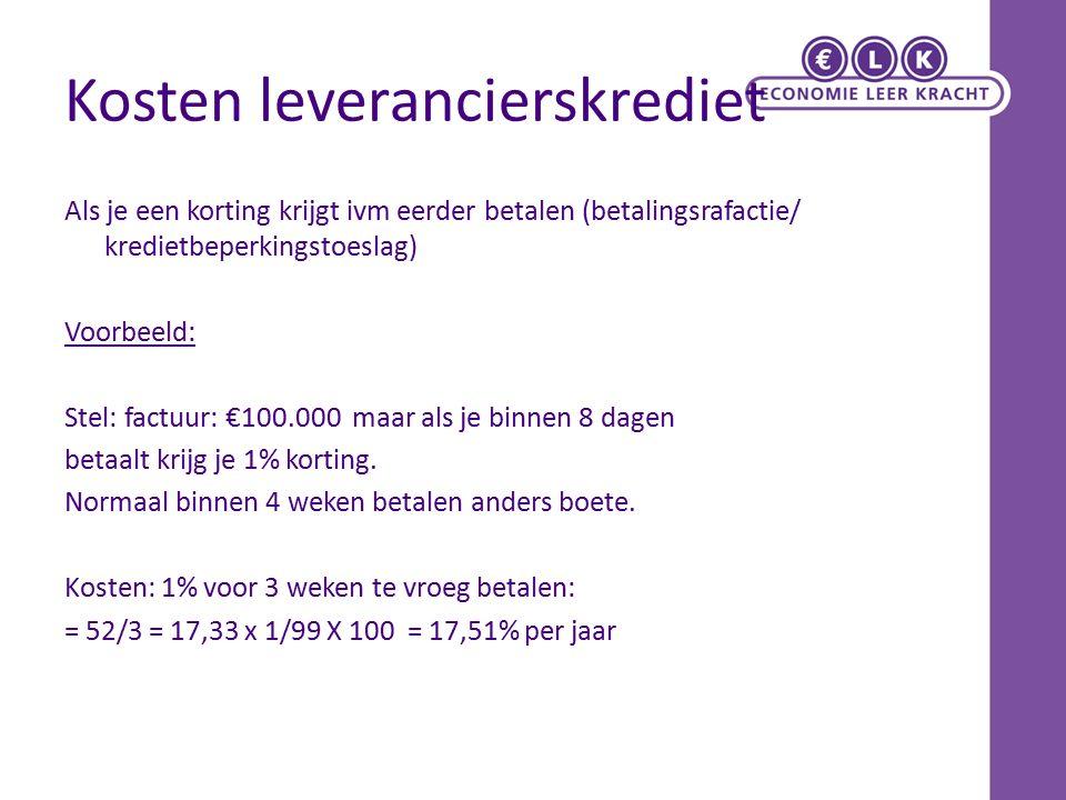 Kosten leverancierskrediet Als je een korting krijgt ivm eerder betalen (betalingsrafactie/ kredietbeperkingstoeslag) Voorbeeld: Stel: factuur: €100.000 maar als je binnen 8 dagen betaalt krijg je 1% korting.