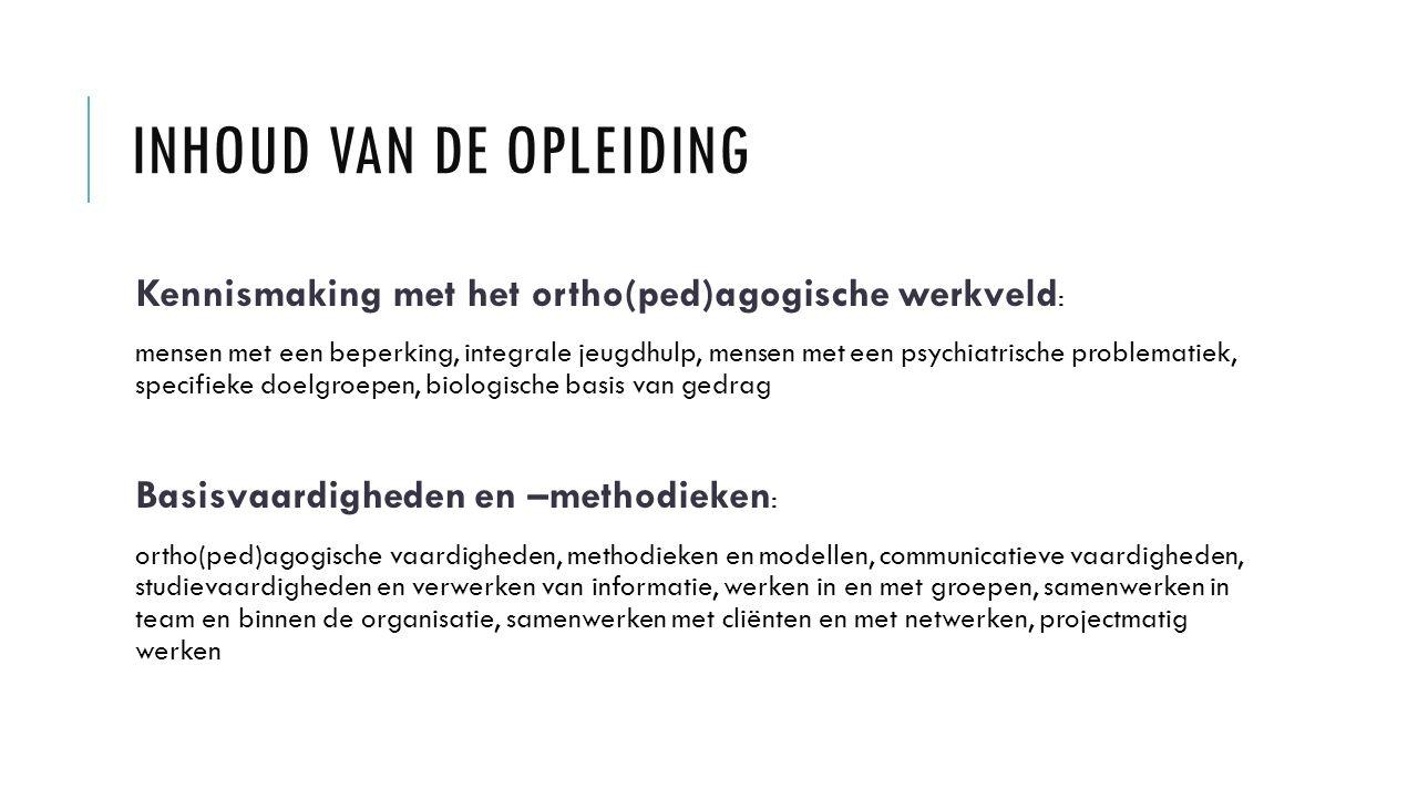 INHOUD VAN DE OPLEIDING Kennismaking met het ortho(ped)agogische werkveld : mensen met een beperking, integrale jeugdhulp, mensen met een psychiatrisc