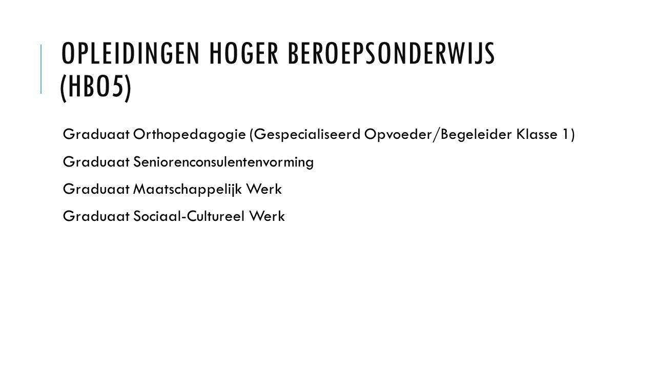 OPLEIDINGEN HOGER BEROEPSONDERWIJS (HBO5) Graduaat Orthopedagogie (Gespecialiseerd Opvoeder/Begeleider Klasse 1) Graduaat Seniorenconsulentenvorming G