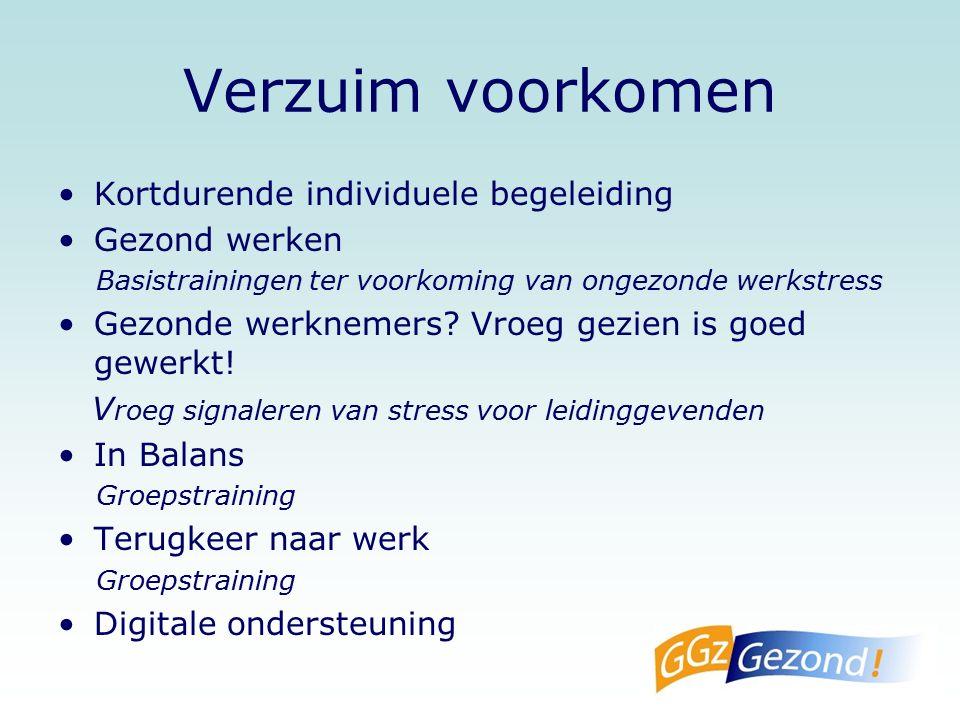 Verzuim voorkomen Kortdurende individuele begeleiding Gezond werken Basistrainingen ter voorkoming van ongezonde werkstress Gezonde werknemers.