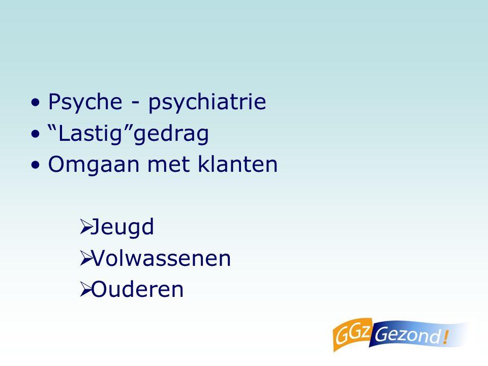 Psyche - psychiatrie Lastig gedrag Omgaan met klanten  Jeugd  Volwassenen  Ouderen