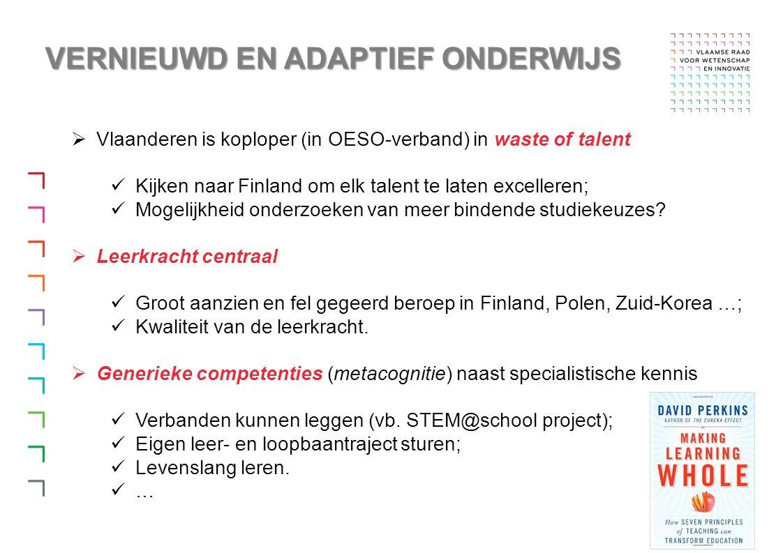 VERNIEUWD EN ADAPTIEF ONDERWIJS  Vlaanderen is koploper (in OESO-verband) in waste of talent Kijken naar Finland om elk talent te laten excelleren; Mogelijkheid onderzoeken van meer bindende studiekeuzes.