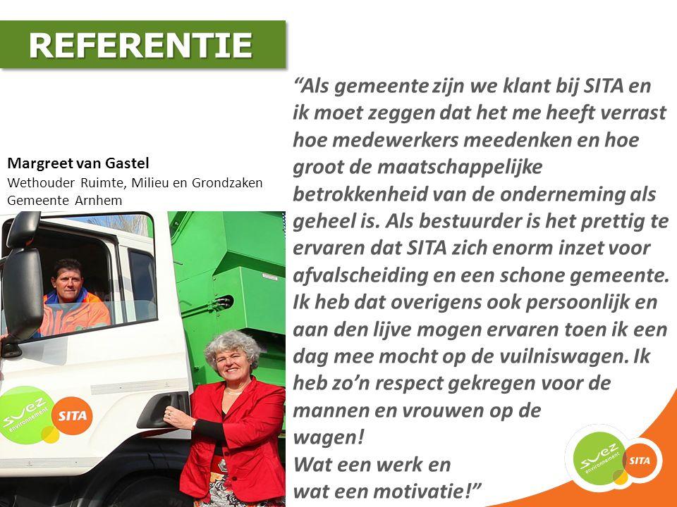 """Margreet van Gastel Wethouder Ruimte, Milieu en Grondzaken Gemeente Arnhem REFERENTIE REFERENTIE """"Als gemeente zijn we klant bij SITA en ik moet zegge"""