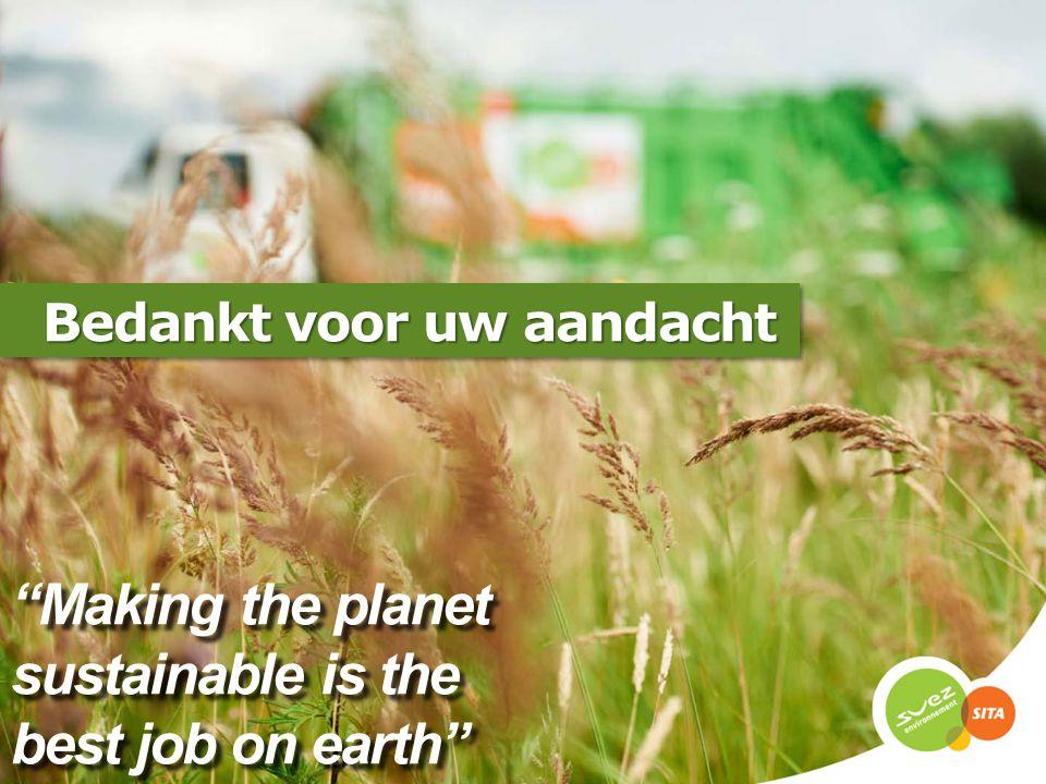 """""""Making the planet sustainable is the best job on earth"""" Bedankt voor uw aandacht Bedankt voor uw aandacht"""