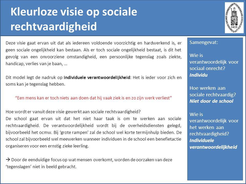 Kleurloze visie op sociale rechtvaardigheid Deze visie gaat ervan uit dat als iedereen voldoende voorzichtig en hardwerkend is, er geen sociale ongelijkheid kan bestaan.