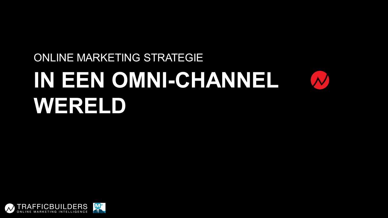 IN EEN OMNI-CHANNEL WERELD ONLINE MARKETING STRATEGIE