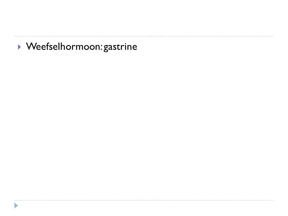  Weefselhormoon: gastrine