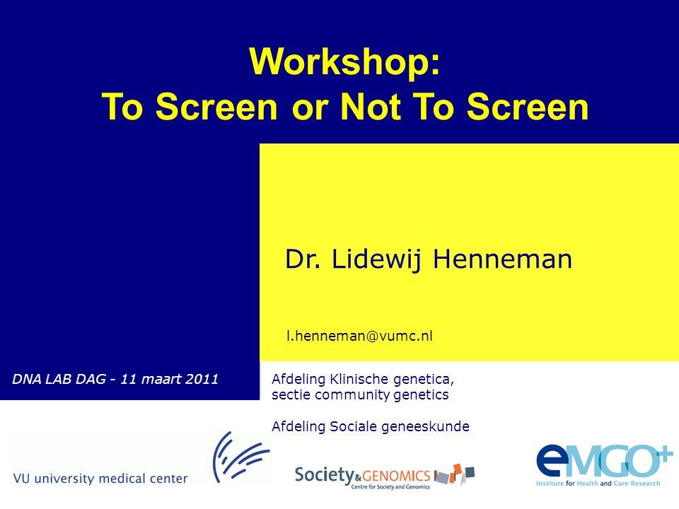 Quality of CareResearch Programme > Genetische screening Lidewij Henneman Afdeling Klinische genetica, sectie community genetics Afdeling Sociale geneeskunde Dr.
