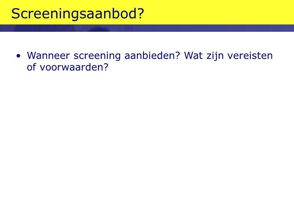 Screeningsaanbod? Wanneer screening aanbieden? Wat zijn vereisten of voorwaarden?