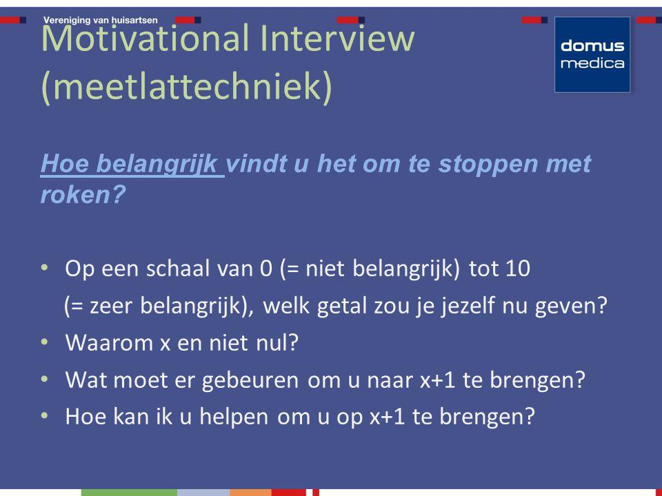 Motivational Interview (meetlattechniek) Hoe belangrijk vindt u het om te stoppen met roken? Op een schaal van 0 (= niet belangrijk) tot 10 (= zeer be
