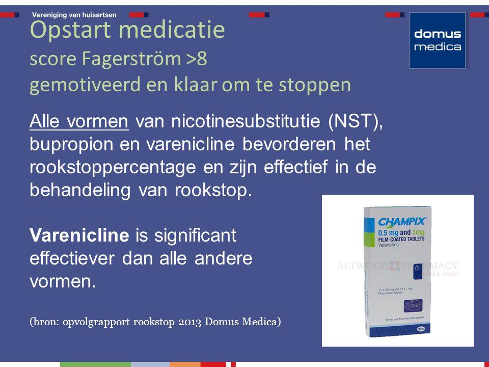 Opstart medicatie score Fagerström >8 gemotiveerd en klaar om te stoppen Alle vormen van nicotinesubstitutie (NST), bupropion en varenicline bevorderen het rookstoppercentage en zijn effectief in de behandeling van rookstop.