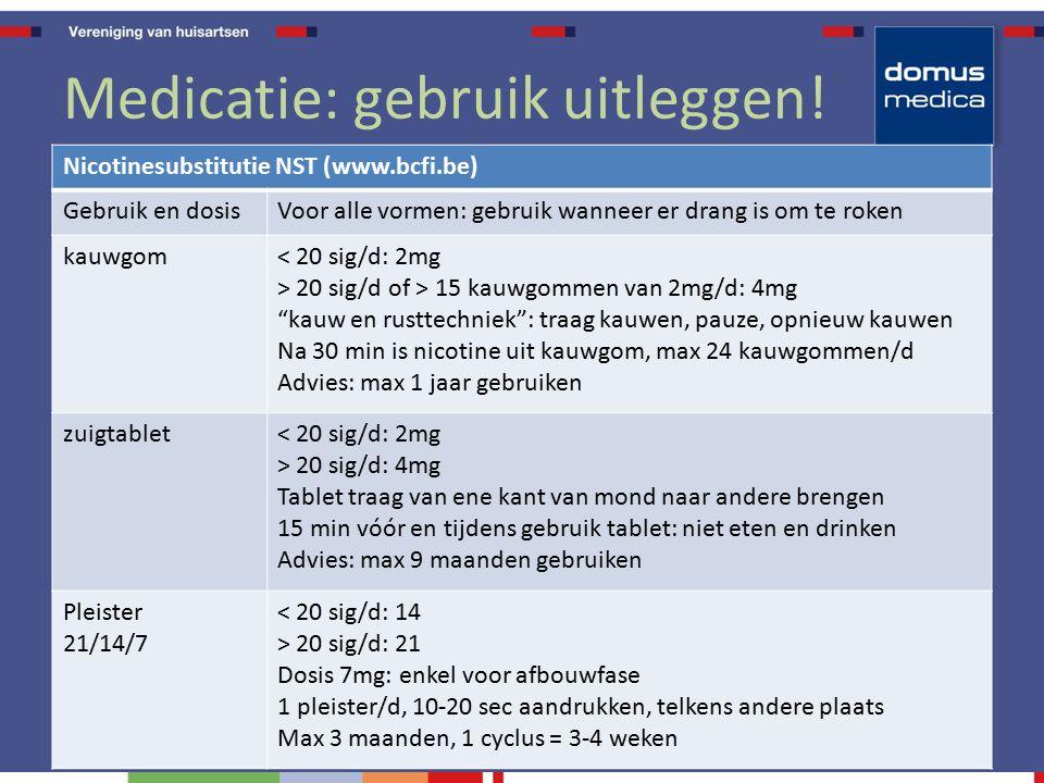 Medicatie: gebruik uitleggen! Nicotinesubstitutie NST (www.bcfi.be) Gebruik en dosisVoor alle vormen: gebruik wanneer er drang is om te roken kauwgom<