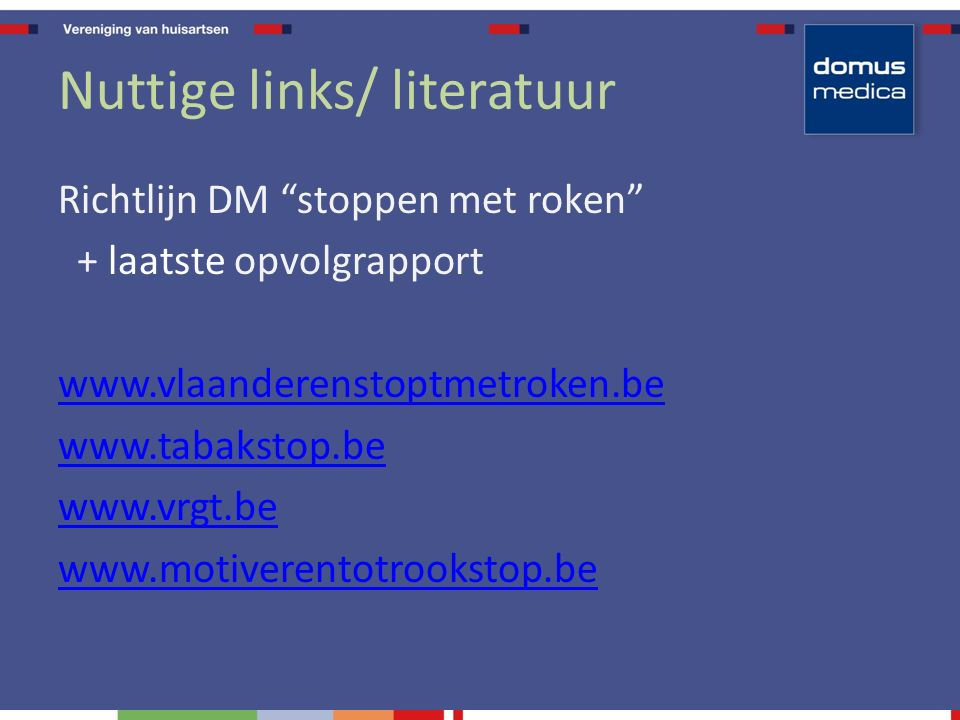 "Nuttige links/ literatuur Richtlijn DM ""stoppen met roken"" + laatste opvolgrapport www.vlaanderenstoptmetroken.be www.tabakstop.be www.vrgt.be www.mot"