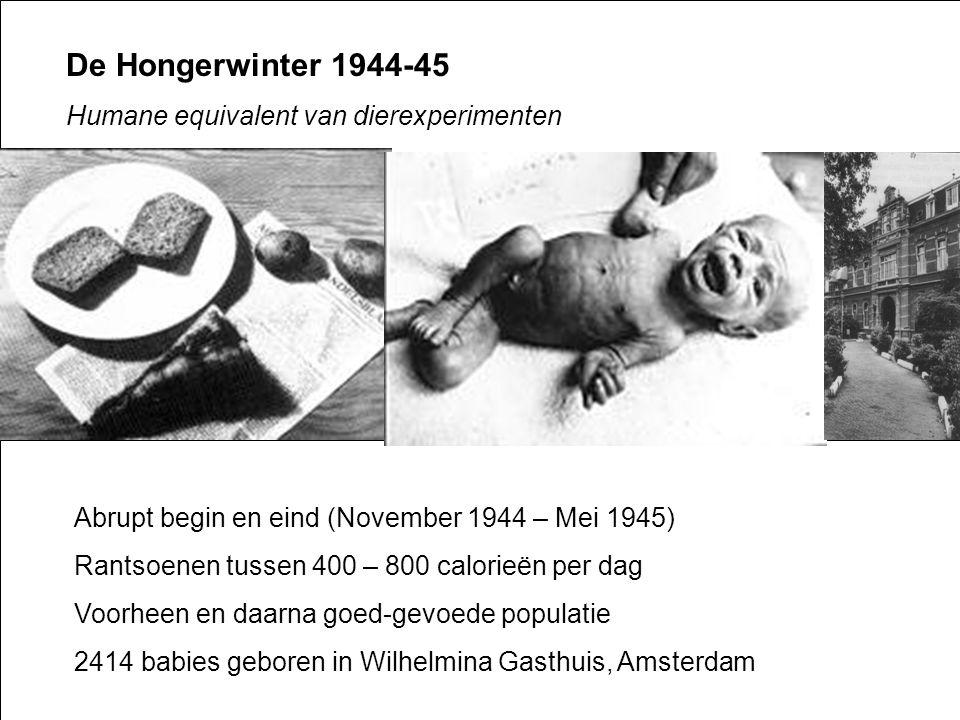 De Hongerwinter 1944-45 Humane equivalent van dierexperimenten Abrupt begin en eind (November 1944 – Mei 1945) Rantsoenen tussen 400 – 800 calorieën per dag Voorheen en daarna goed-gevoede populatie 2414 babies geboren in Wilhelmina Gasthuis, Amsterdam