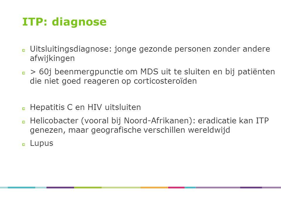 ITP: diagnose Uitsluitingsdiagnose: jonge gezonde personen zonder andere afwijkingen > 60j beenmergpunctie om MDS uit te sluiten en bij patiënten die