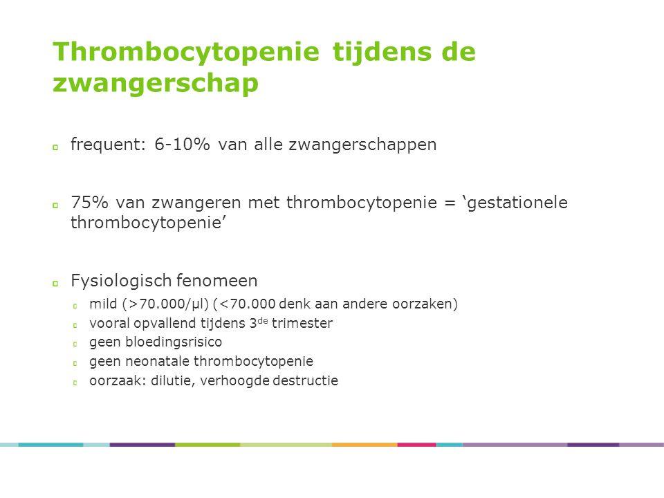 Thrombocytopenie tijdens de zwangerschap frequent: 6-10% van alle zwangerschappen 75% van zwangeren met thrombocytopenie = 'gestationele thrombocytope