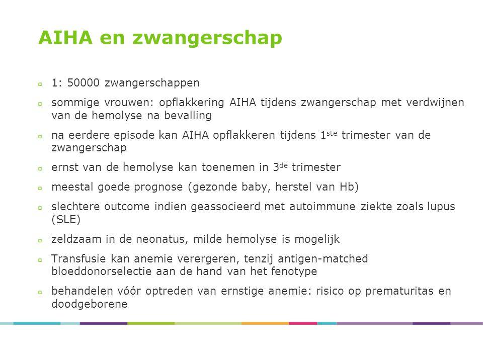 AIHA en zwangerschap 1: 50000 zwangerschappen sommige vrouwen: opflakkering AIHA tijdens zwangerschap met verdwijnen van de hemolyse na bevalling na e