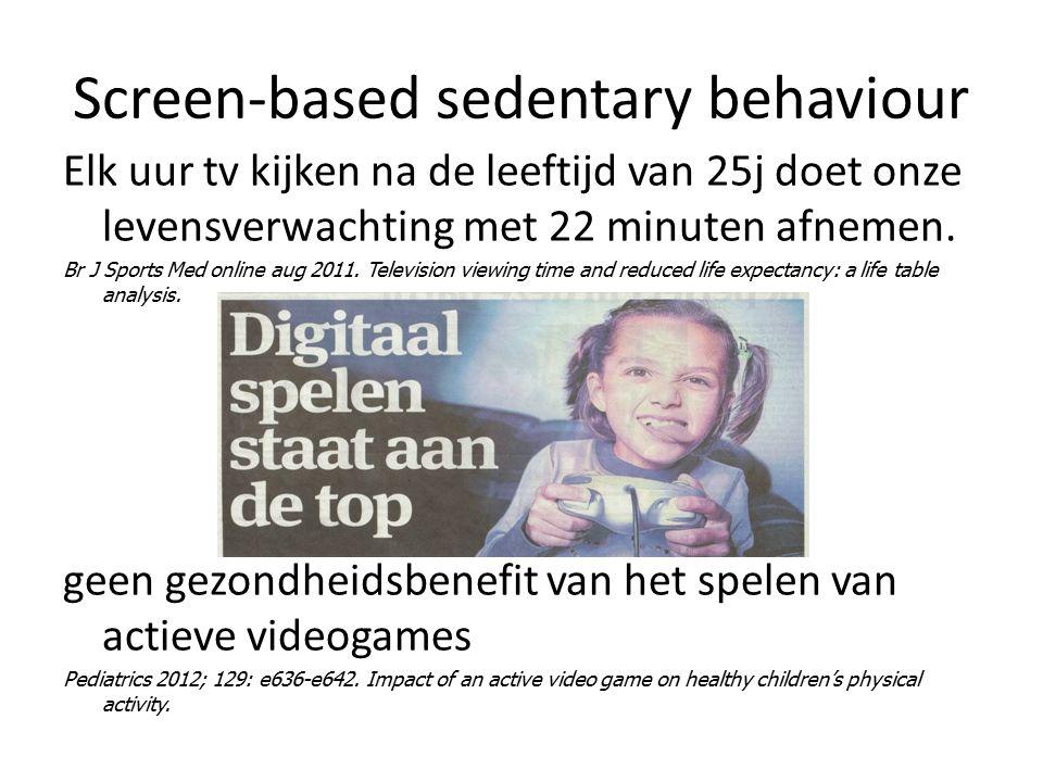Screen-based sedentary behaviour Elk uur tv kijken na de leeftijd van 25j doet onze levensverwachting met 22 minuten afnemen. Br J Sports Med online a
