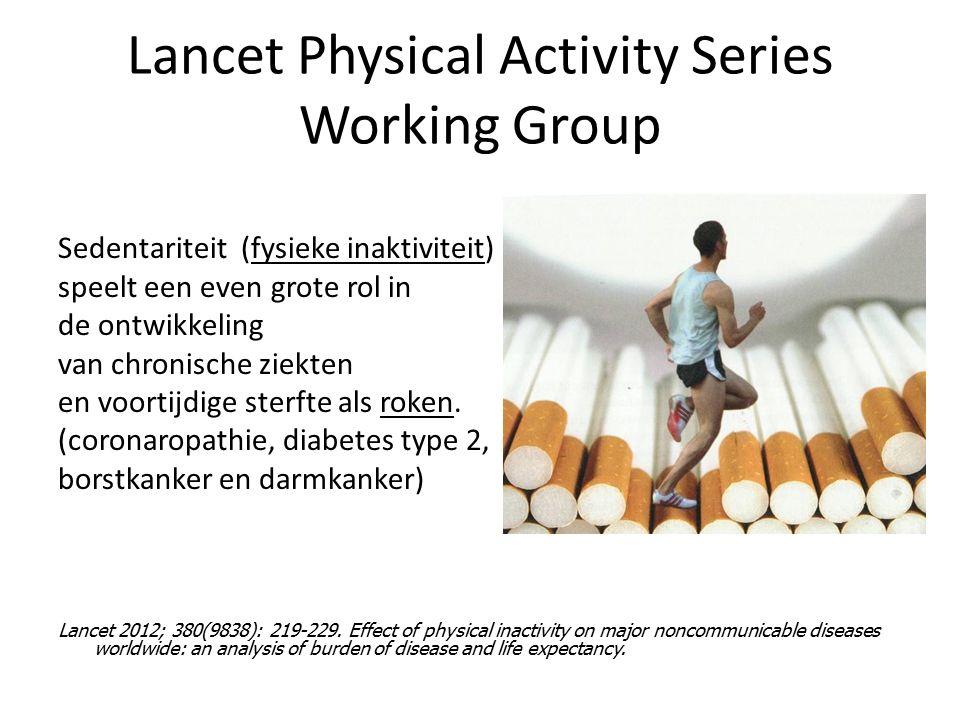 Lancet Physical Activity Series Working Group Sedentariteit (fysieke inaktiviteit) speelt een even grote rol in de ontwikkeling van chronische ziekten