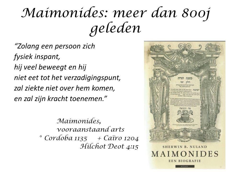 """Maimonides: meer dan 800j geleden """"Zolang een persoon zich fysiek inspant, hij veel beweegt en hij niet eet tot het verzadigingspunt, zal ziekte niet"""