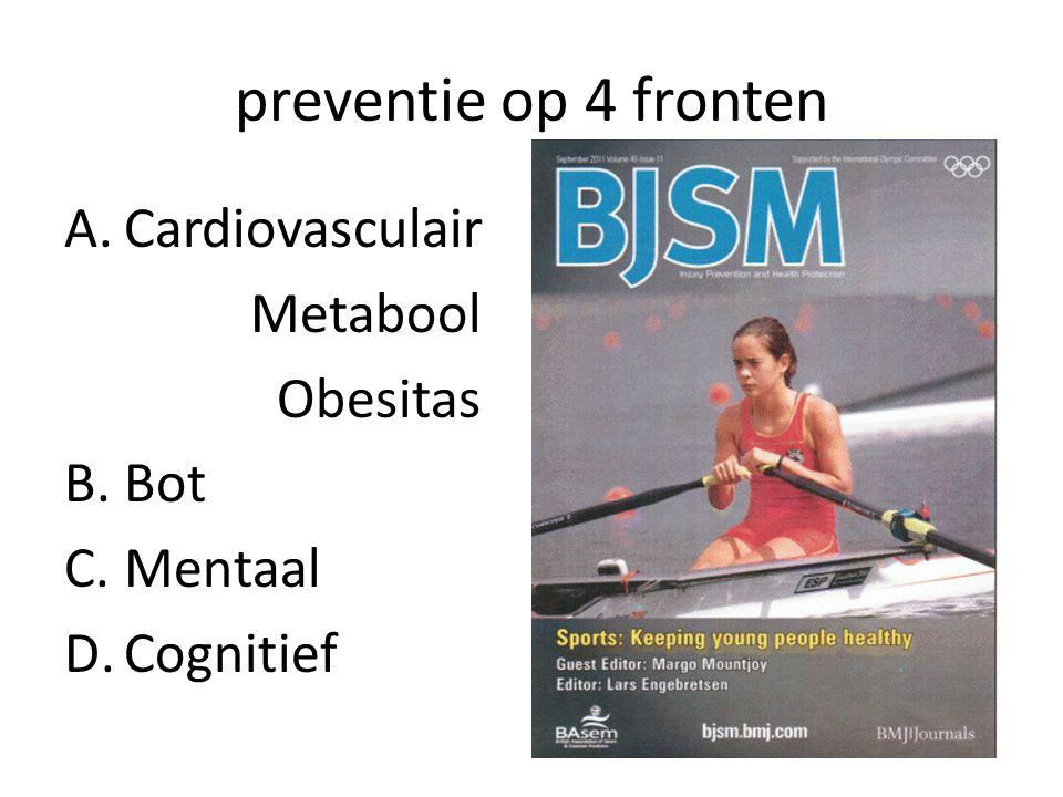 preventie op 4 fronten A.Cardiovasculair Metabool Obesitas B.Bot C.Mentaal D.Cognitief