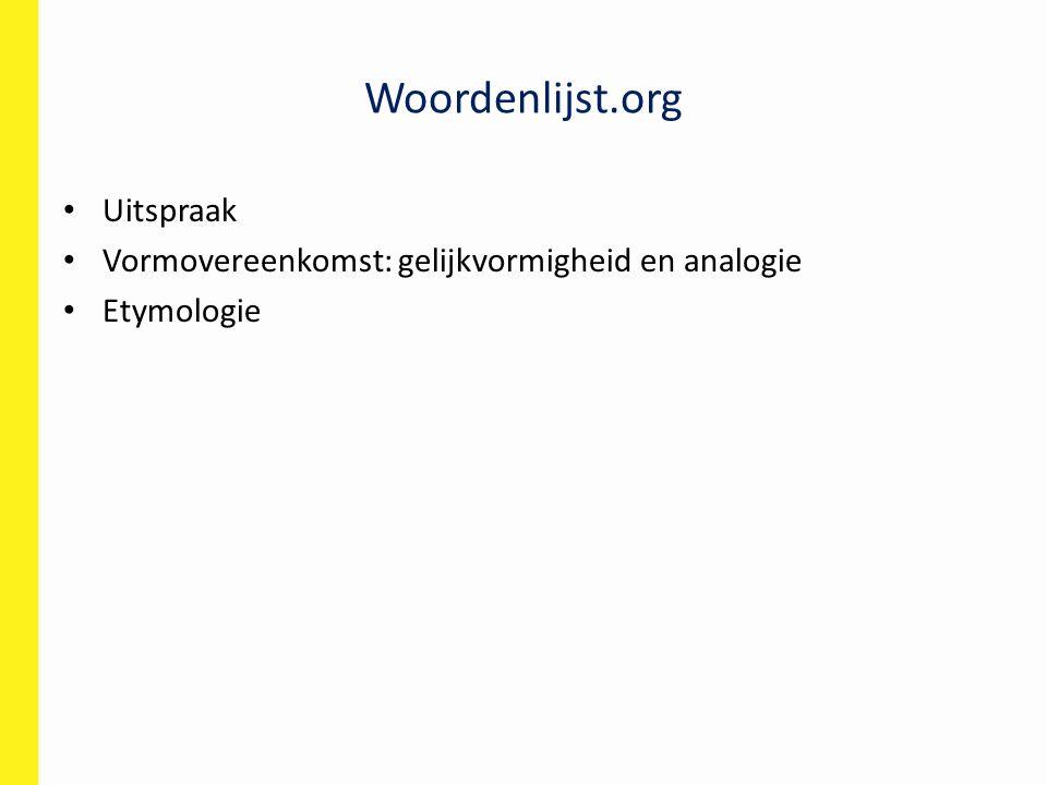 Woordenlijst.org Uitspraak Vormovereenkomst: gelijkvormigheid en analogie Etymologie
