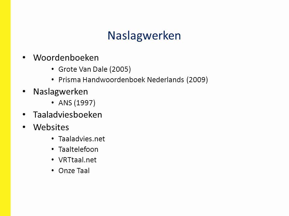 Naslagwerken Woordenboeken Grote Van Dale (2005) Prisma Handwoordenboek Nederlands (2009) Naslagwerken ANS (1997) Taaladviesboeken Websites Taaladvies.net Taaltelefoon VRTtaal.net Onze Taal