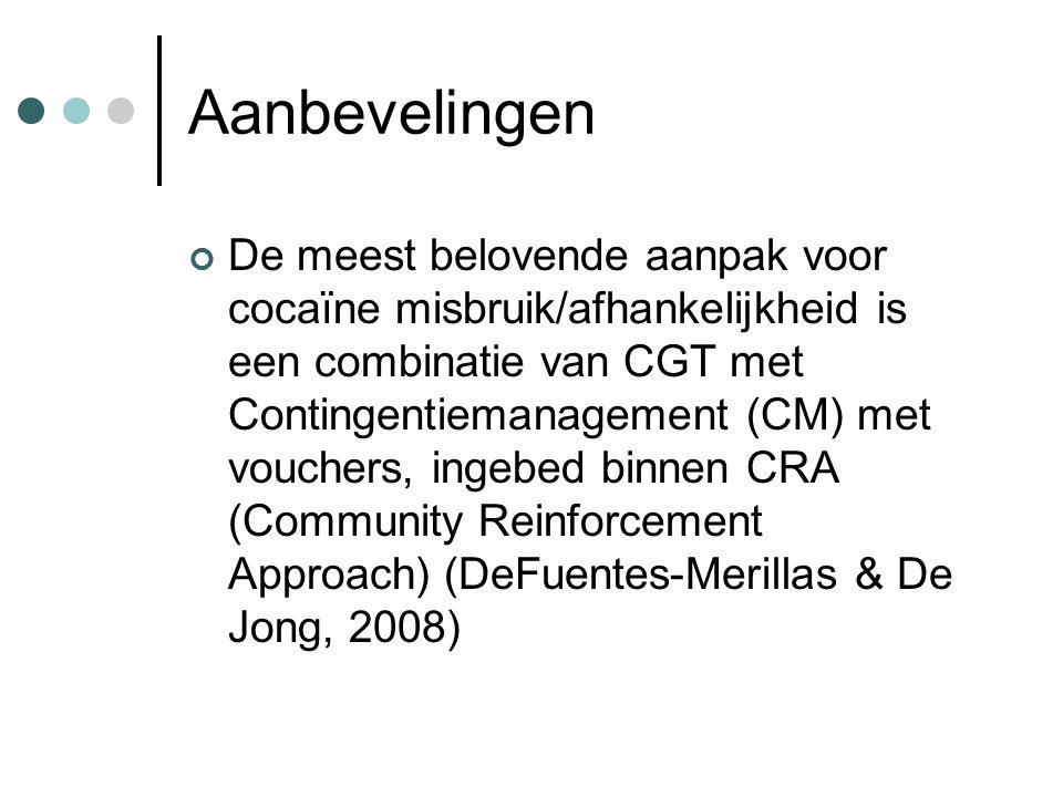 Aanbevelingen De meest belovende aanpak voor cocaïne misbruik/afhankelijkheid is een combinatie van CGT met Contingentiemanagement (CM) met vouchers, ingebed binnen CRA (Community Reinforcement Approach) (DeFuentes-Merillas & De Jong, 2008)