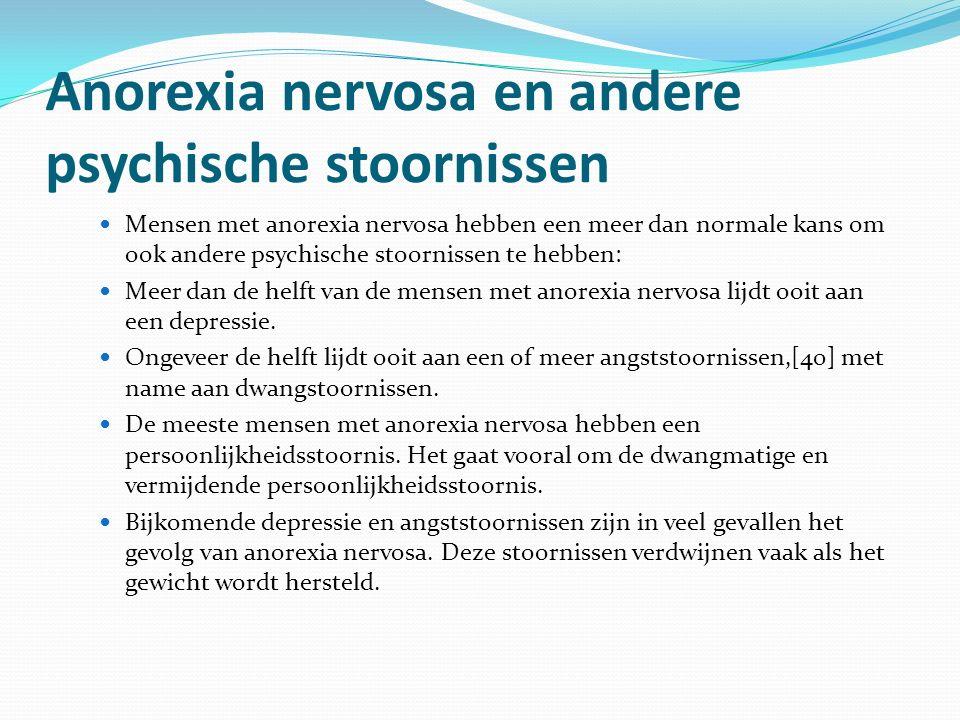 Anorexia nervosa en andere psychische stoornissen Mensen met anorexia nervosa hebben een meer dan normale kans om ook andere psychische stoornissen te